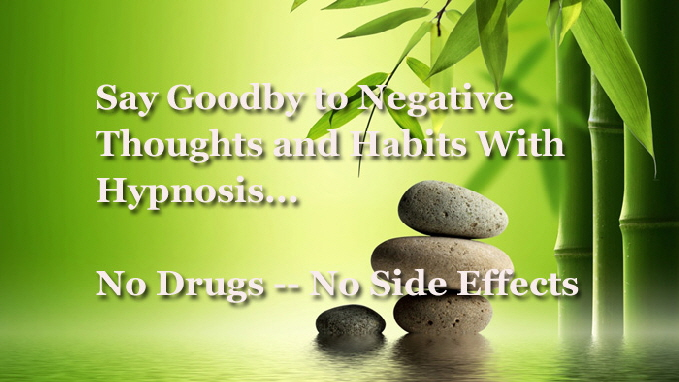 Say goodbye to Negative Thoughts and Habits with Hypnosis