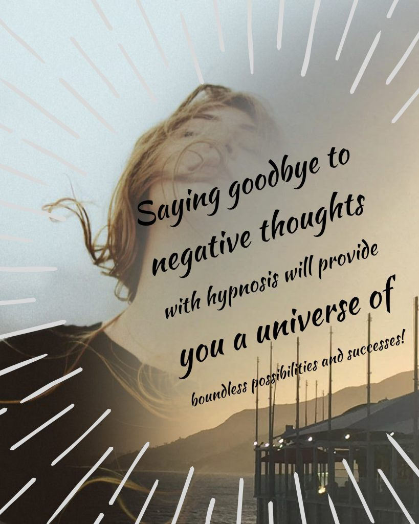 Saying good bye to negative thoughts with hypnosis