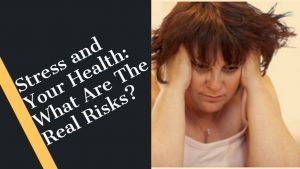 Stress and Your Health What are the real Risk?