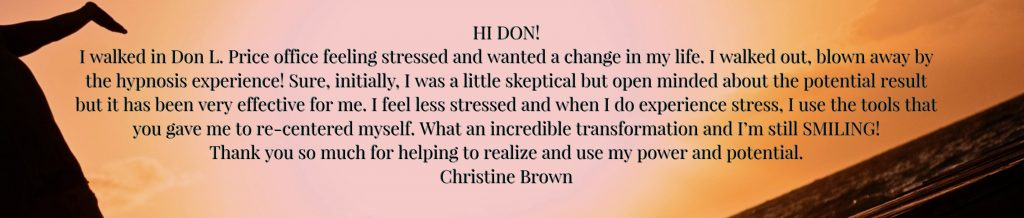 Christine Brown's Testimonial Don Price is a Certified Transformation Coach and Hypnotherapist in Los Angeles CA