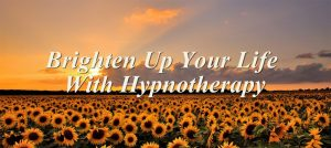 Brighten up your life with hypnotherapy