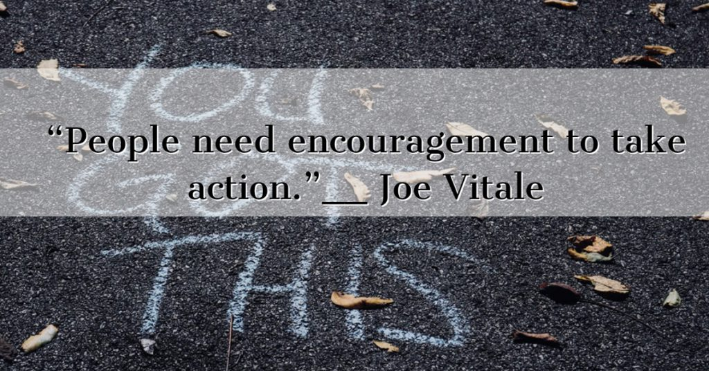 People need encouragement to take action