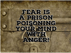 Fear is a Prison Poisoning Your Mind with Anger